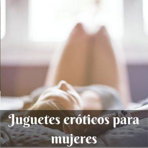 Juguetes eroticos para mujeres - Juguetes sexuales para mujer - Masturbación femenina