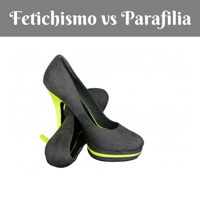Fetichismo vs Parafilia. Diferencias
